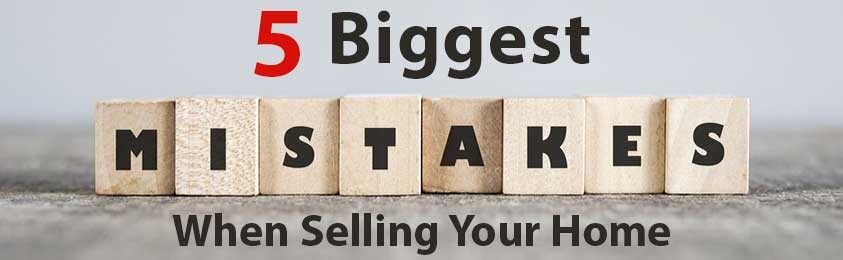 The 5 Biggest Mistakes Owners Make When Selling Their Home